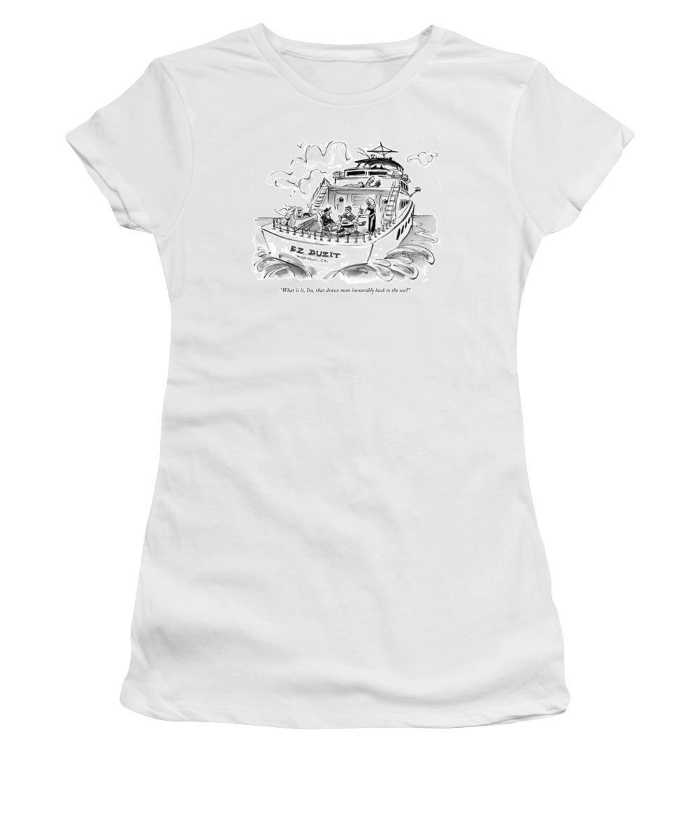Relationships Rich Money Ez Duzit  (two Men Talk On A Large Yacht With Several Bikini-clad Women Lying About.) 119018 Llo Lee Lorenz Sumnerperm Women's T-Shirt featuring the drawing What Is It, Ira, That Draws Man Inexorably Back by Lee Lorenz