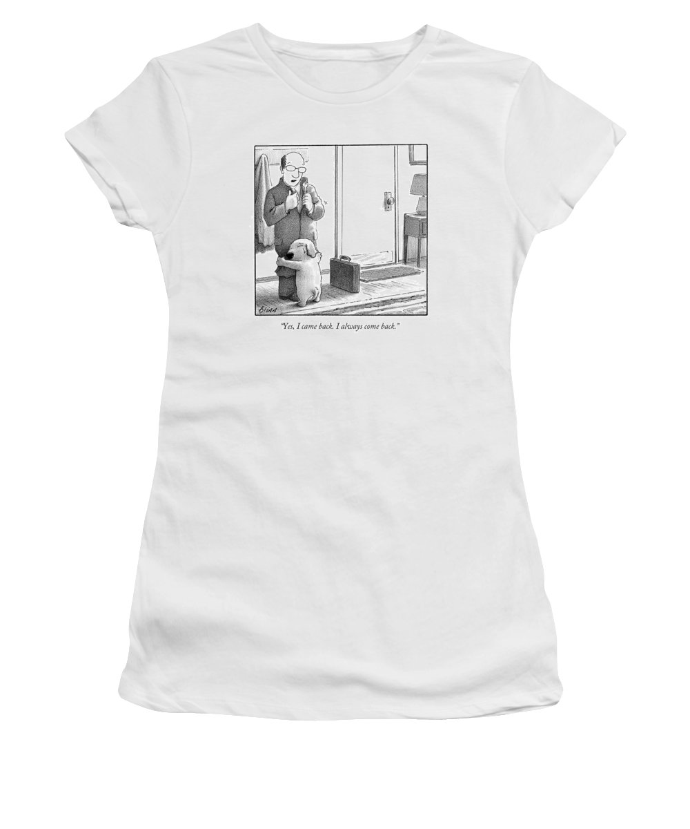 Yes Women's T-Shirt featuring the drawing Yes I Came Back I Always Come Back by Harry Bliss