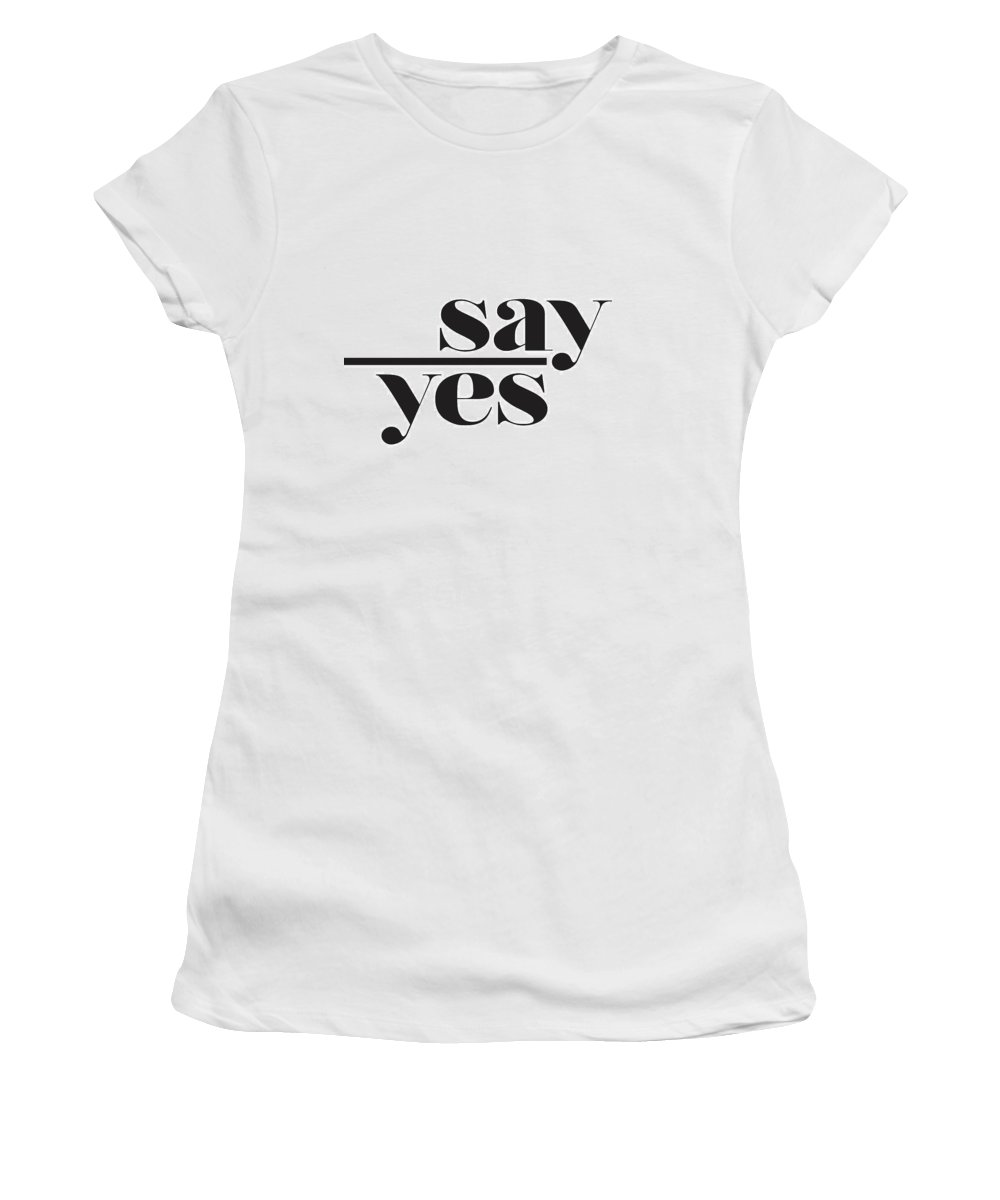 Say Yes Women's T-Shirt (Athletic Fit) featuring the mixed media Say Yes by Studio Grafiikka