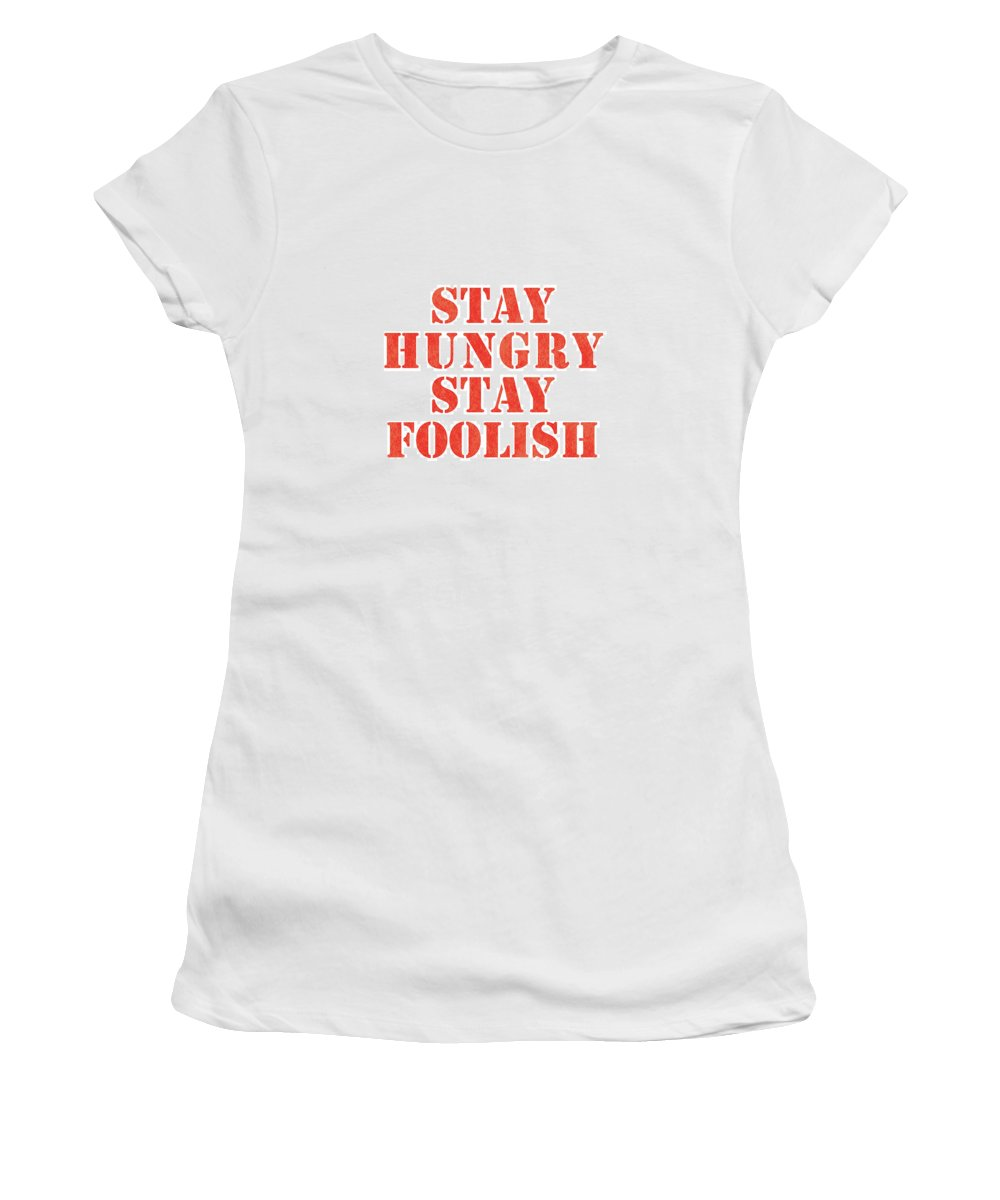 Stay Hungry Stay Foolish Women's T-Shirt (Athletic Fit) featuring the mixed media Stay Hungry Stay Foolish by Studio Grafiikka