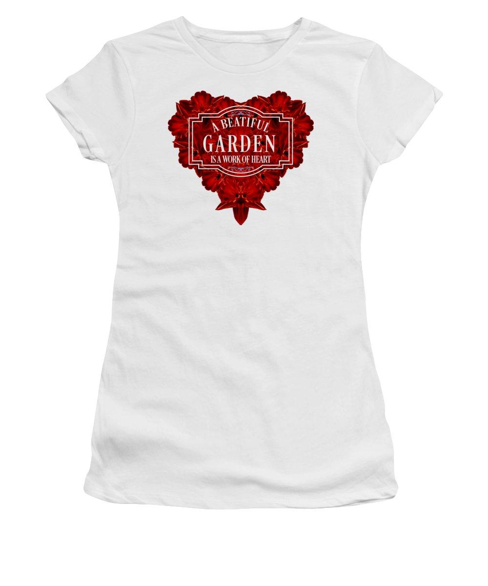 Garden Women's T-Shirt featuring the digital art A Beautiful Garden Is A Work Of Heart Tee by Edward Fielding