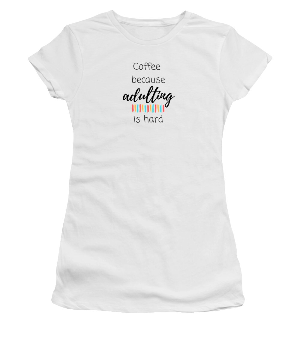 Coffee Quotes Women's T-Shirt featuring the digital art Coffee Because Adulting Is Hard by Positively Quirky