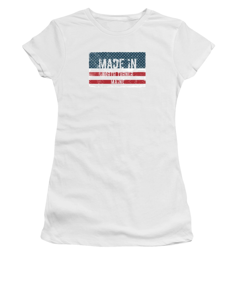 North Turner Women's T-Shirt featuring the digital art Made In North Turner, Maine by Tinto Designs