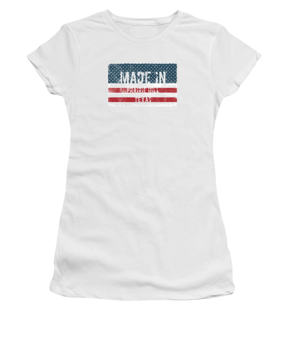 Prairie Hill Women's T-Shirt (Athletic Fit) featuring the digital art Made In Prairie Hill, Texas by Tinto Designs