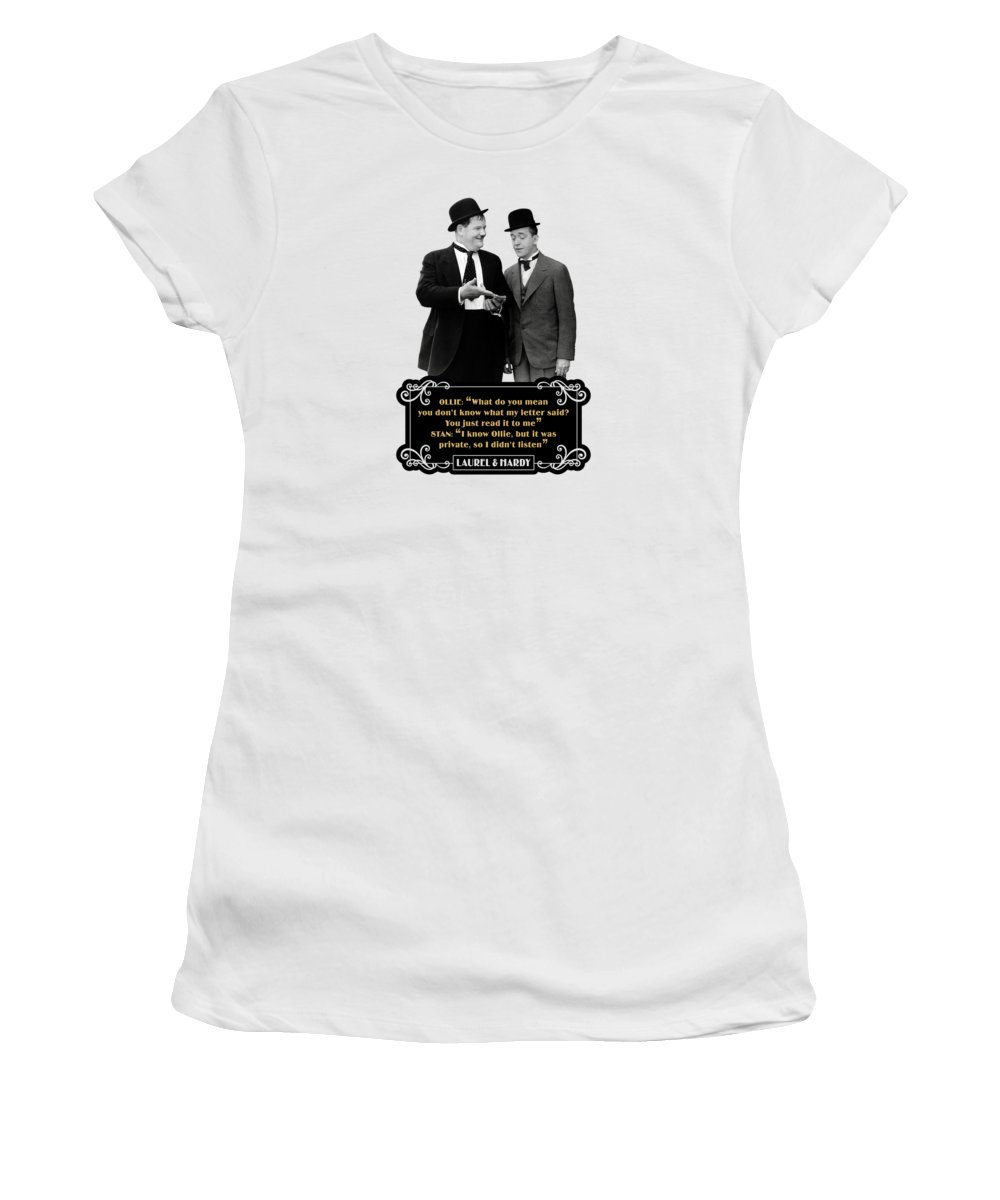 Laurel And Hardy Quotes Ollie What Do You Mean You Don't Know What My  Letter Said Women's T-Shirt