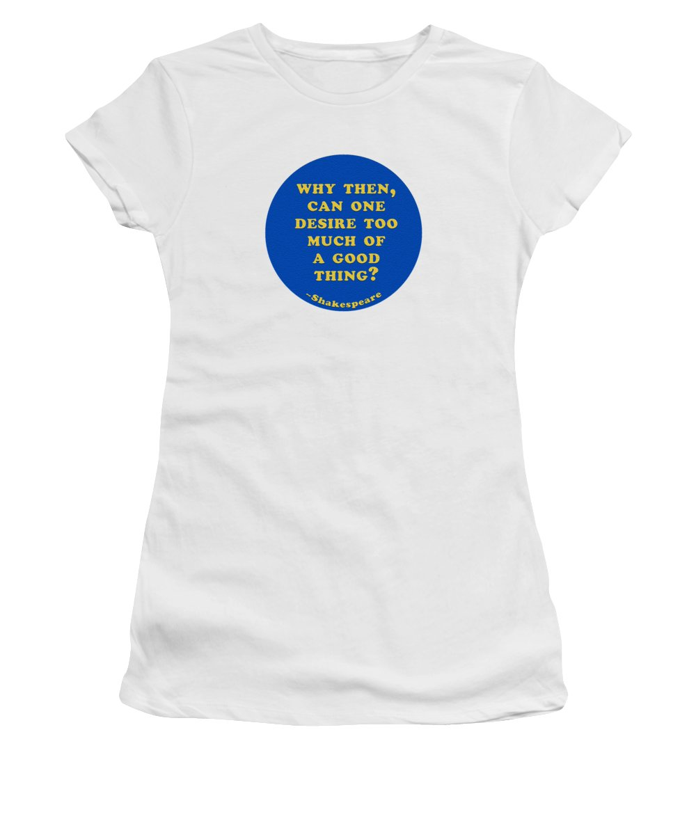 Why Women's T-Shirt featuring the digital art Why Then #shakespeare #shakespearequote by TintoDesigns