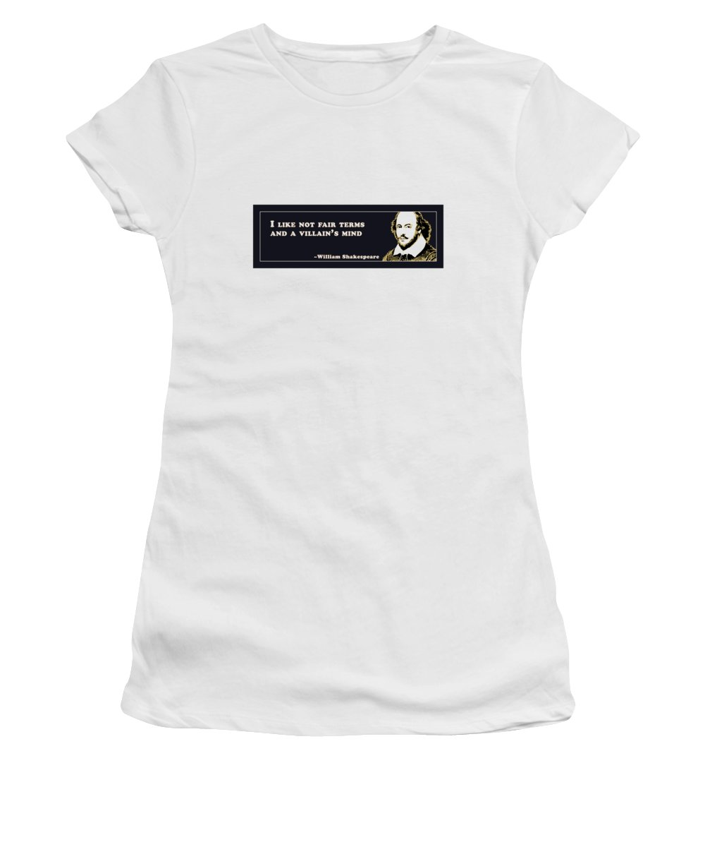 I Women's T-Shirt featuring the digital art I Like Not Fair Terms #shakespeare #shakespearequote by TintoDesigns