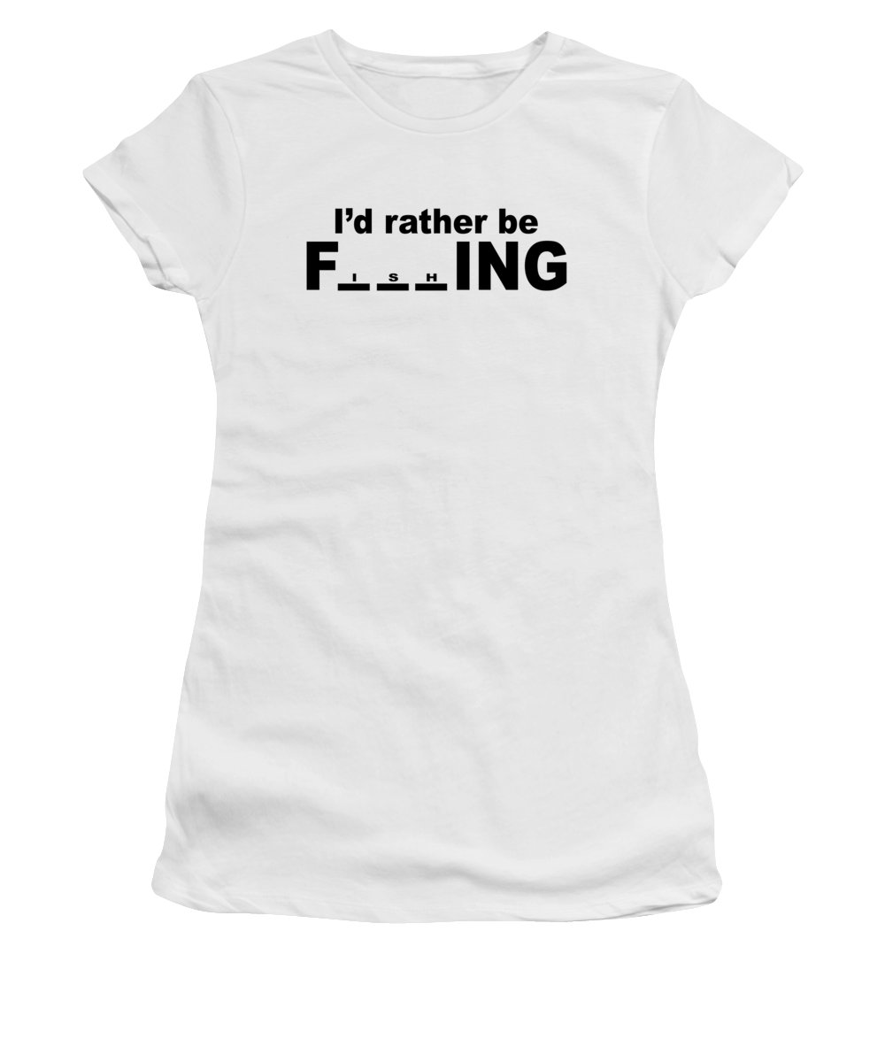 Funny Fishing Women's T-Shirt featuring the digital art Id Rather Be Fishing by Passion Loft