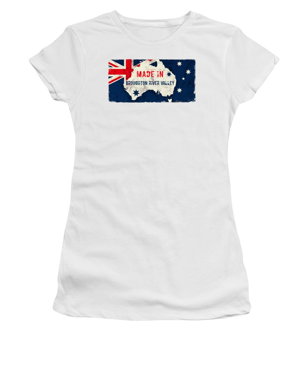 Broughton River Valley Women's T-Shirt featuring the digital art Made In Broughton River Valley, Australia #broughtonrivervalley by TintoDesigns