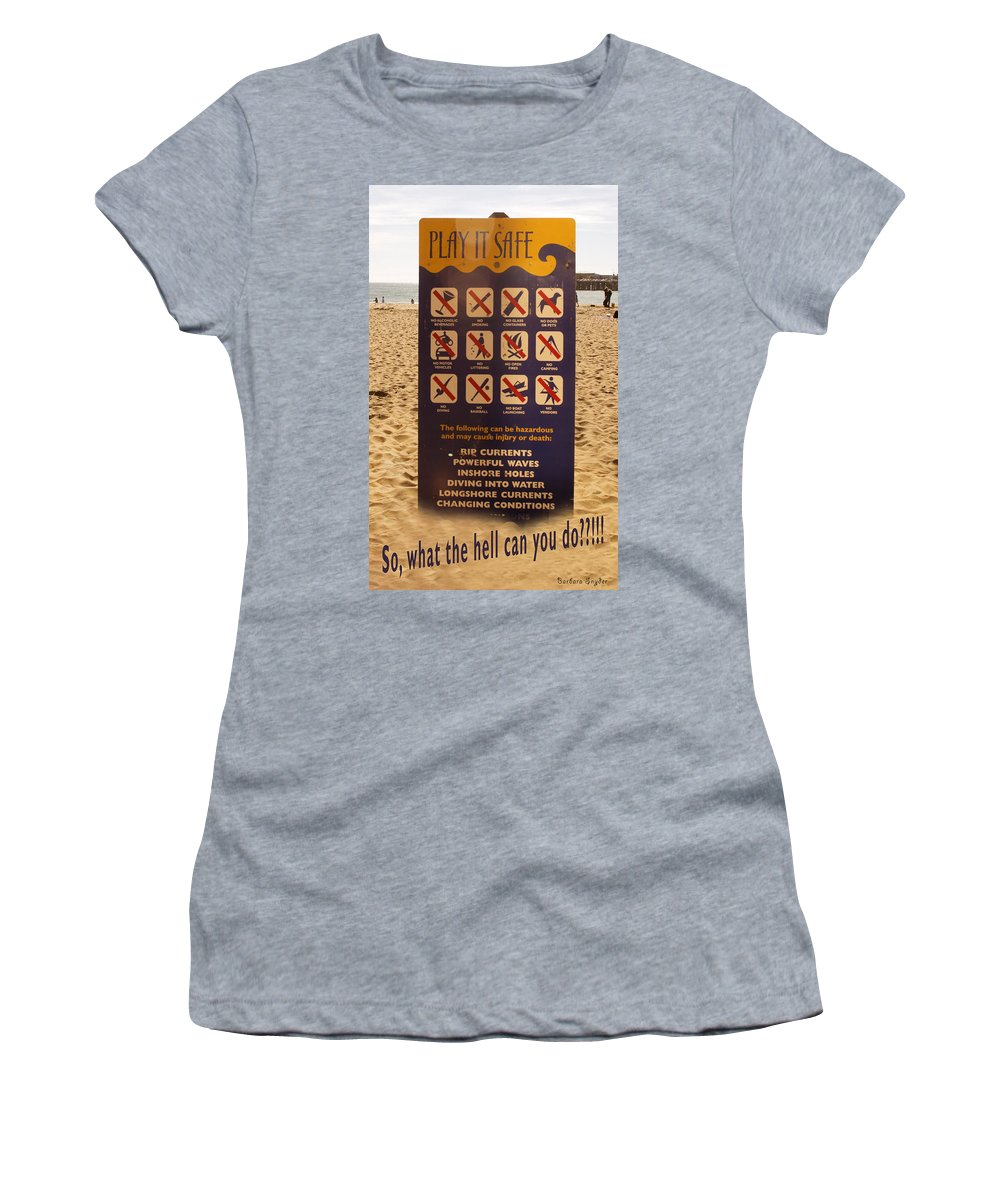Barbara Snyder Women's T-Shirt featuring the digital art So What The Hell Can You Do? by Barbara Snyder