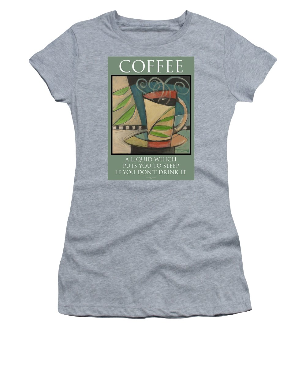 Coffee Women's T-Shirt featuring the painting Coffee Puts You To Sleep Poster by Tim Nyberg