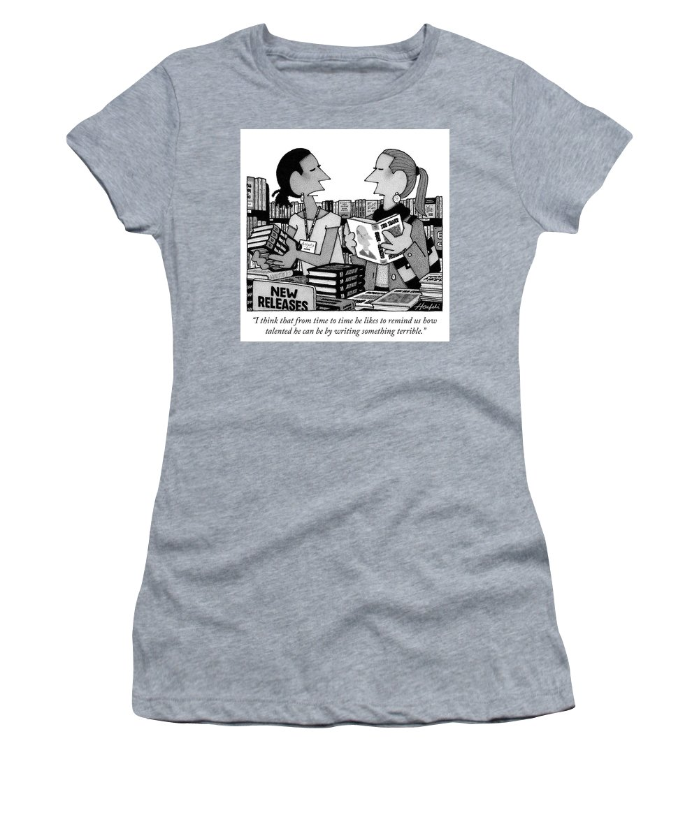 """i Think From Time To Time He Likes To Remind Us How Talented He Can Be By Writing Something Terrible."" Women's T-Shirt featuring the photograph Something Terrible by William Haefeli"
