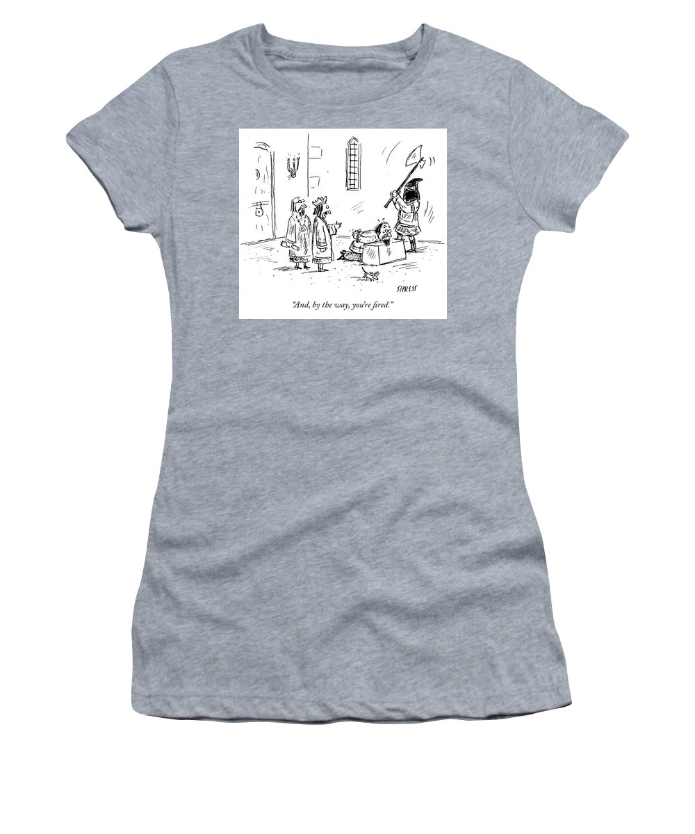 And Women's T-Shirt featuring the drawing Youre Fired by David Sipress