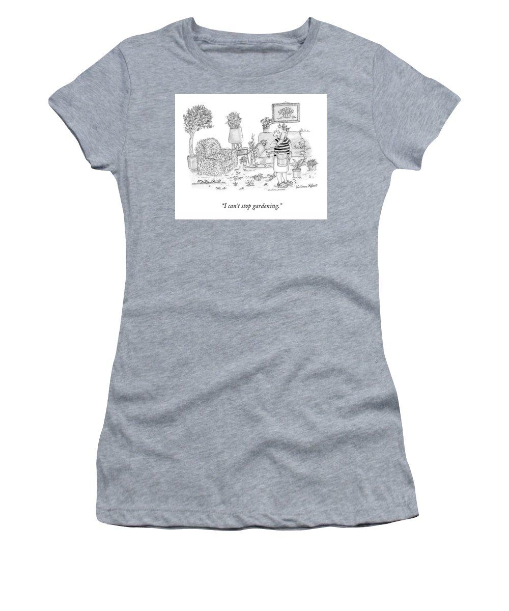 I Can't Stop Gardening. Women's T-Shirt featuring the drawing I Can't Stop Gardening by Victoria Roberts