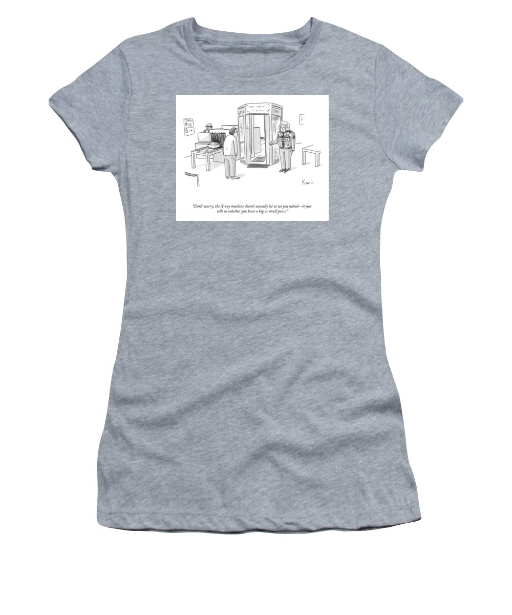 """""""don't Worry—the X-ray Machine Doesn't Actually Let Us See You Naked Women's T-Shirt featuring the drawing The X-ray Machine by Zachary Kanin"""