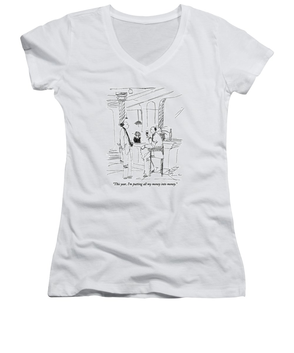 (man Talking To Another Man At A Bar) Money Women's V-Neck featuring the drawing This Year, I'm Putting All My Money Into Money by Richard Cline