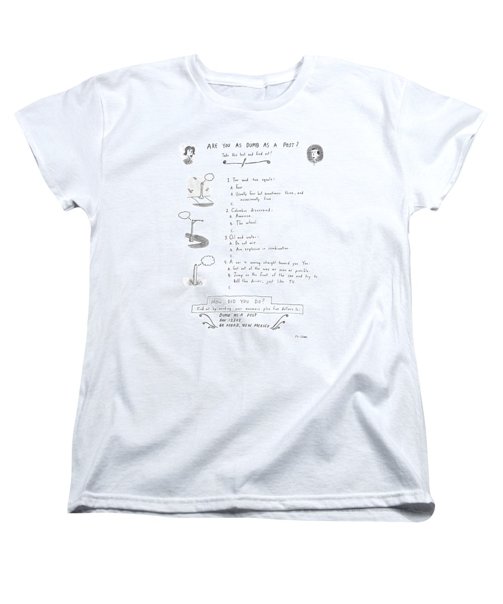 No Caption Are You As Dumb As A Post?: Title. Test Has 4 Questions Women's T-Shirt (Standard Fit) featuring the drawing Are You As Dumb As A Post? by Roz Chast