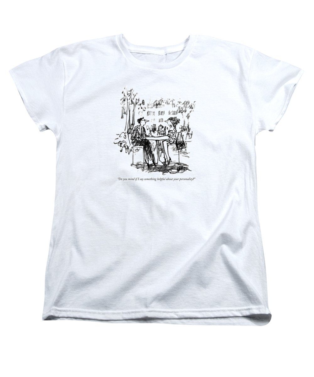 Dating Women's T-Shirt (Standard Fit) featuring the drawing Do You Mind If I Say Something Helpful by Robert Weber