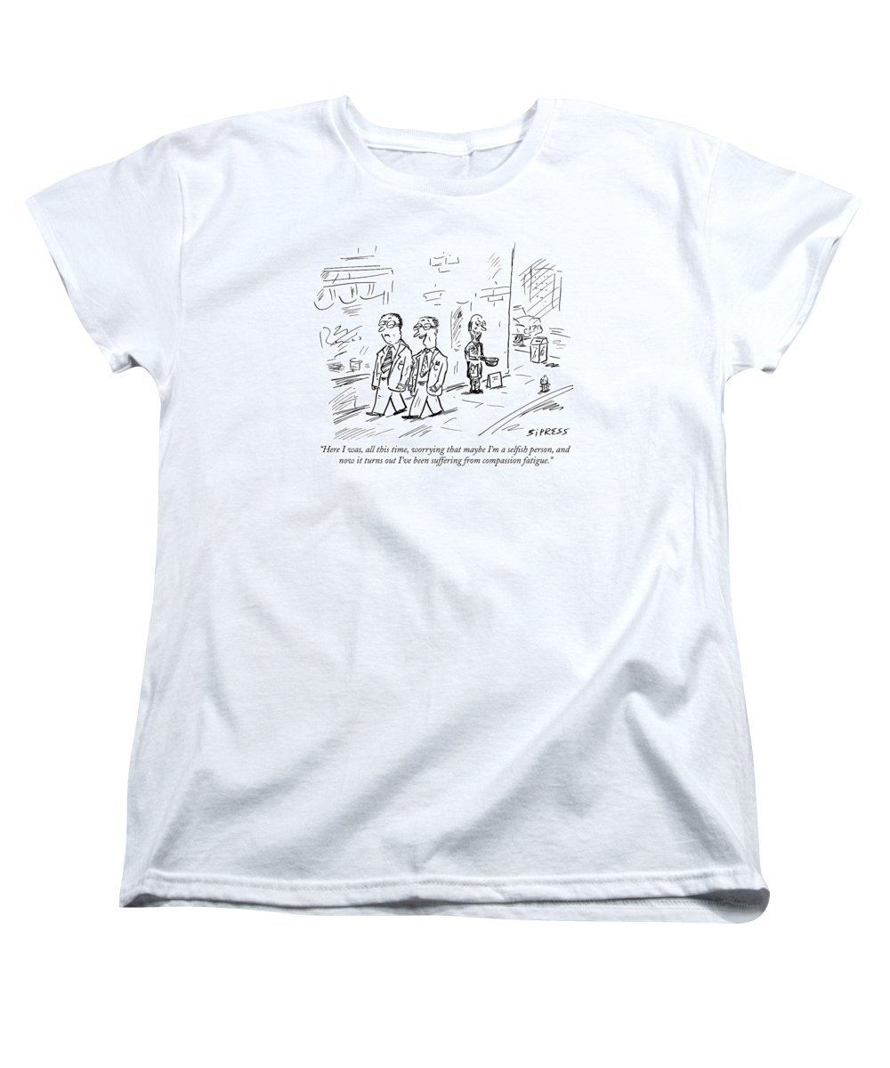 Selfish Women's T-Shirt (Standard Fit) featuring the drawing Here I Was, All This Time, Worrying That Maybe by David Sipress