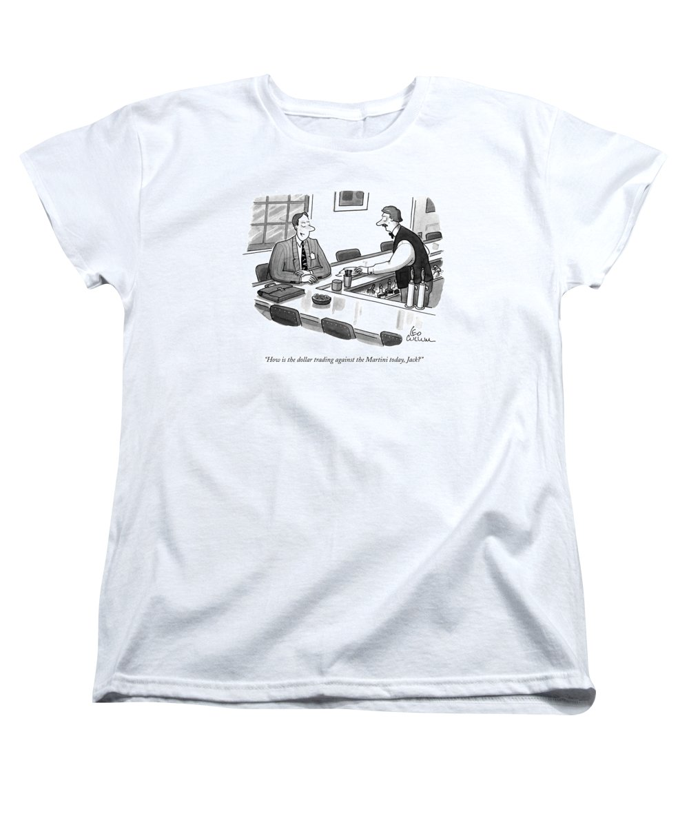Drinking Women's T-Shirt (Standard Fit) featuring the drawing How Is The Dollar Trading Against The Martini by Leo Cullum