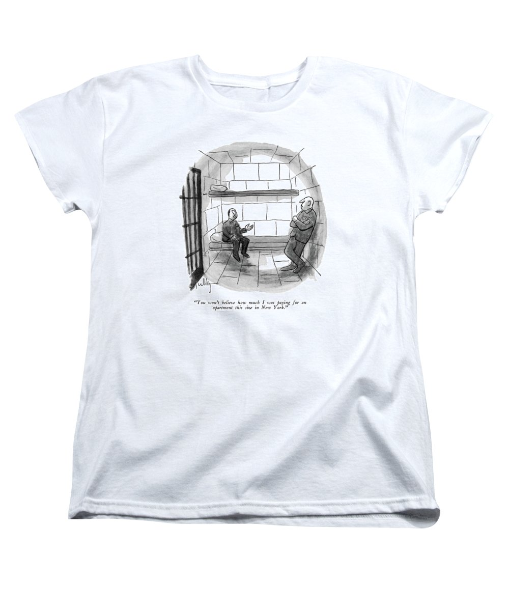 Prisoner To Cellmate.  Criminals Jail Prison Prisoners Inmate Crime Sentence Cell Prisons Jails Real Estate Regional Urban New York City Nyc Manhattan Neighborhoods 68107 Jmu James Mulligan Women's T-Shirt (Standard Fit) featuring the drawing You Won' T Believe How Much I Was Paying For An by James Mulligan