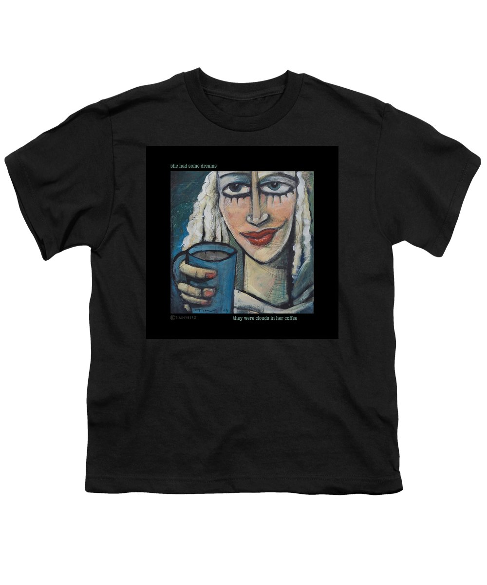 Coffee Youth T-Shirt featuring the painting She Had Some Dreams... Poster by Tim Nyberg