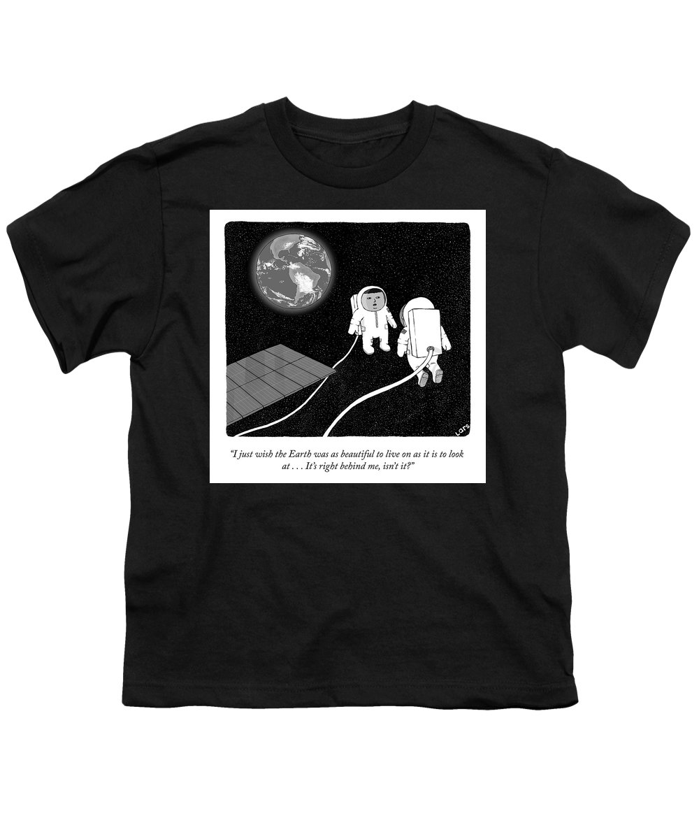 """""""i Just Wish The Earth Was As Beautiful To Live On As It Is To Look At . . . It's Right Behind Me Youth T-Shirt featuring the drawing As Beautiful To Live On by Lars Kenseth"""