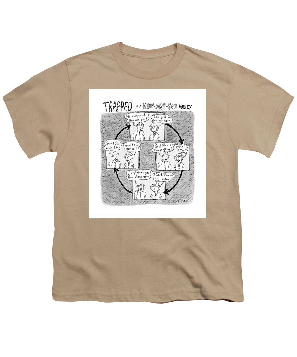 Captionless. Conversation Youth T-Shirt featuring the drawing Trapped In A How-are-you Vortex by Roz Chast