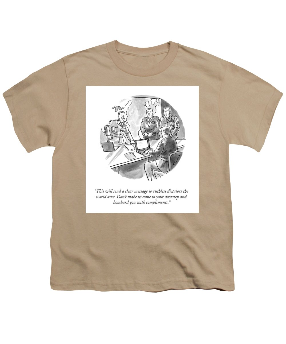 This Will Send A Clear Message To Ruthless Dictators The World Over. Don't Make Us Come To Your Doorstep And Bombard You With Compliments. Youth T-Shirt featuring the drawing A Clear Message by Brendan Loper