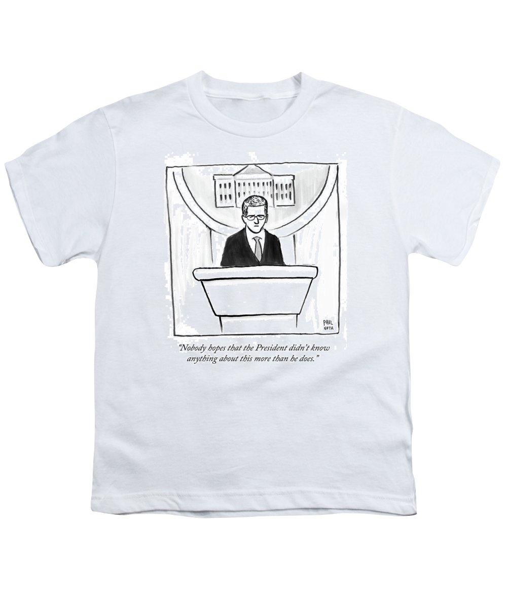 Nobody Hopes That The President Didn't Know Anything About This More Than He Does.' Youth T-Shirt featuring the drawing Nobody Hopes That The President Didn't Know by Paul Noth