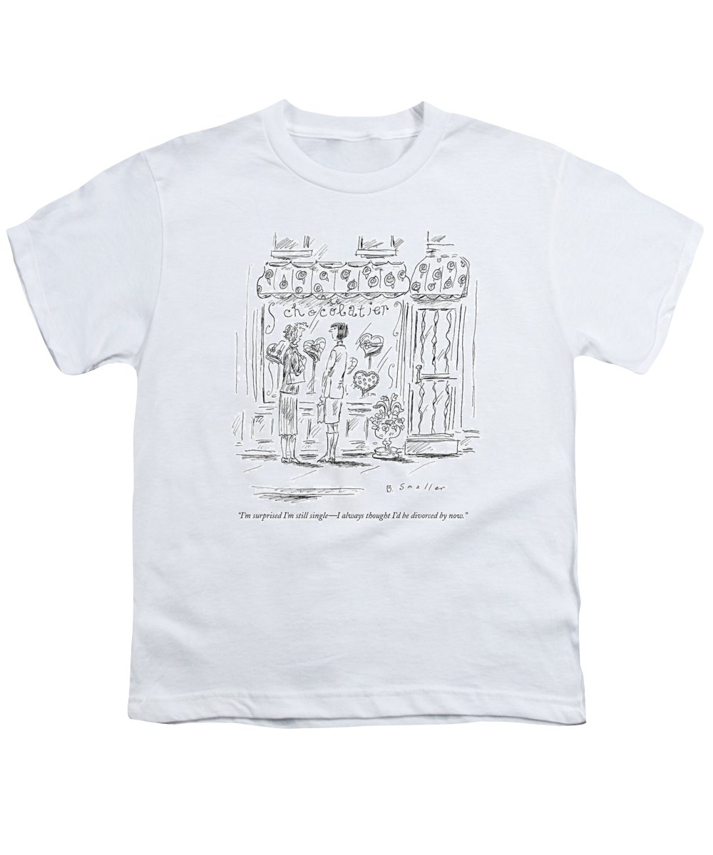 I'm Surprised I'm Still Single - I Always Thought I'd Be Divorced By Now. Youth T-Shirt featuring the drawing I'm Surprised I'm Still Single - I Always Thought by Barbara Smaller