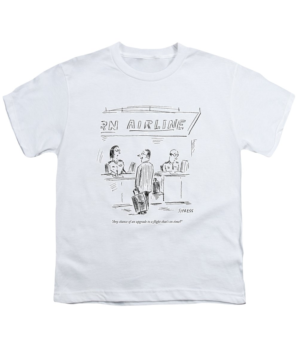 Airport Youth T-Shirt featuring the drawing Any Chance Of An Upgrade To A Flight That's by David Sipress