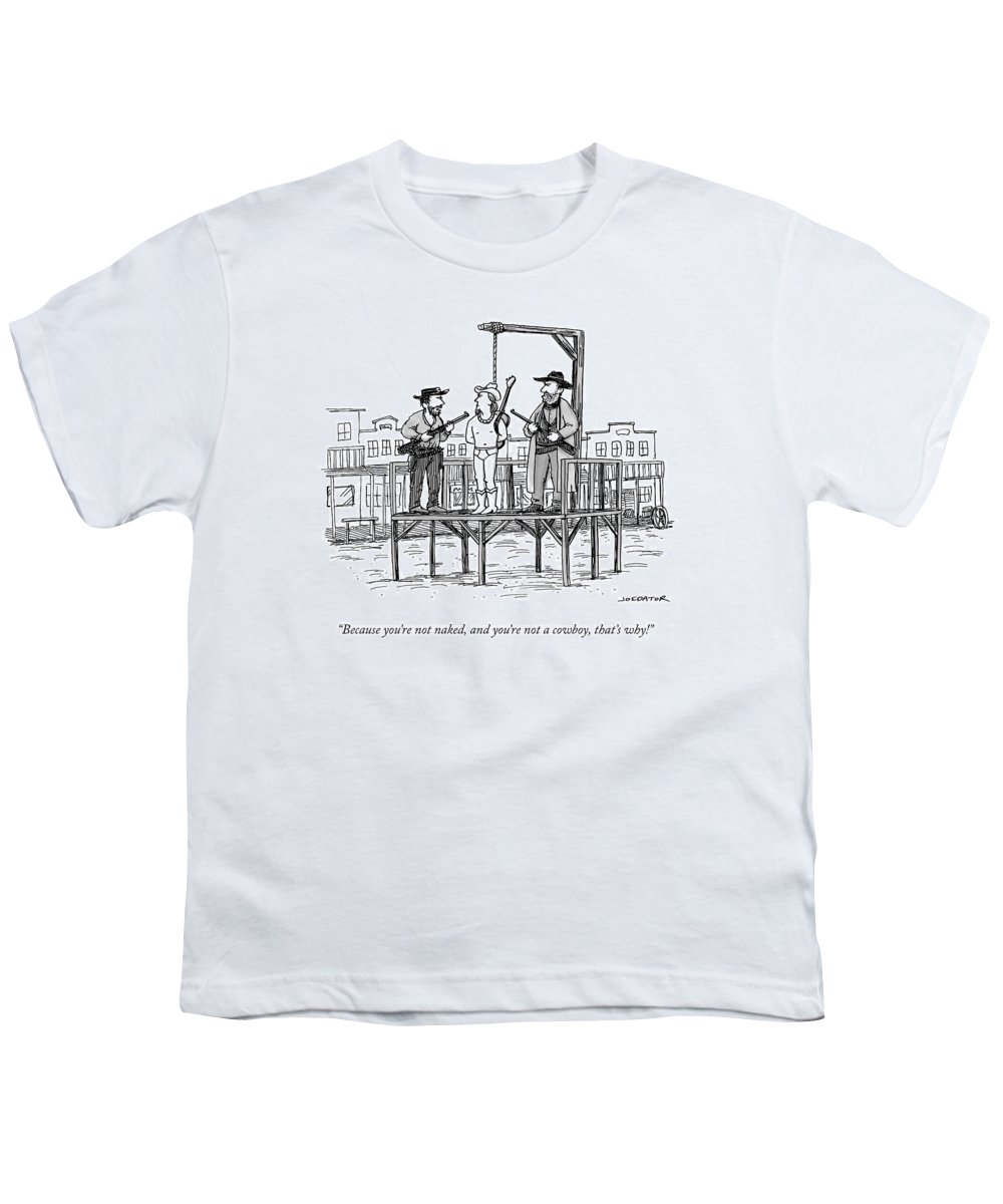 Because You're Not Naked Youth T-Shirt featuring the drawing A Wild West Sheriff And Deputy Are About To Hang by Joe Dator