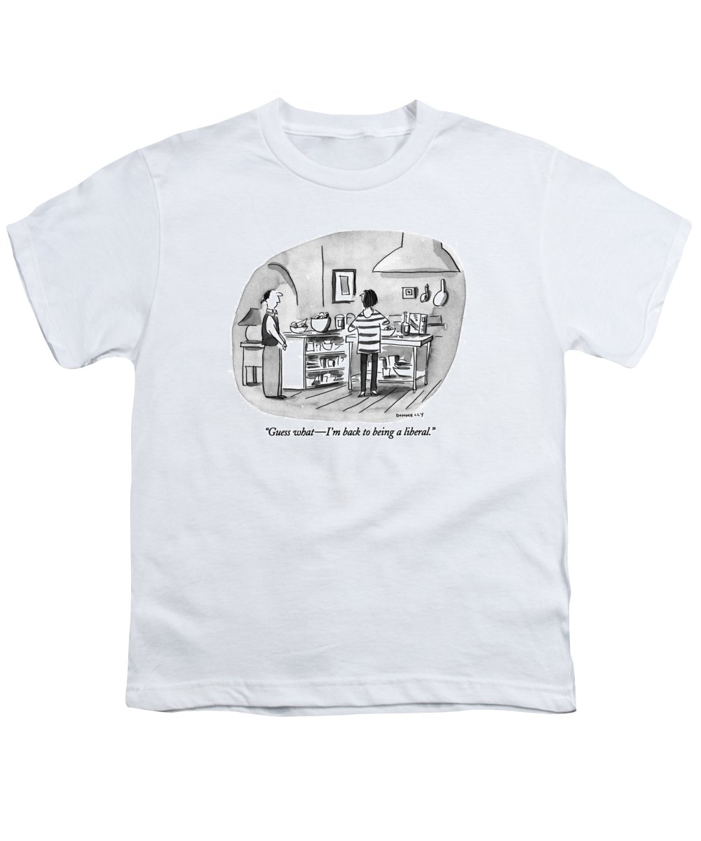 0   Young Husband To Wife In Kitchen. Relationships Youth T-Shirt featuring the drawing Guess What - I'm Back To Being A Liberal by Liza Donnelly