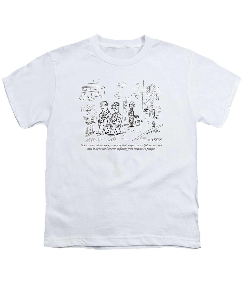 Selfish Youth T-Shirt featuring the drawing Here I Was, All This Time, Worrying That Maybe by David Sipress