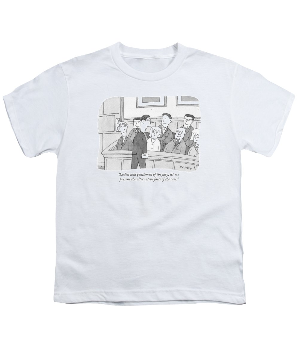 Alternative Facts Youth T-Shirt featuring the drawing Ladies And Gentlemen Of The Jury by Peter C. Vey