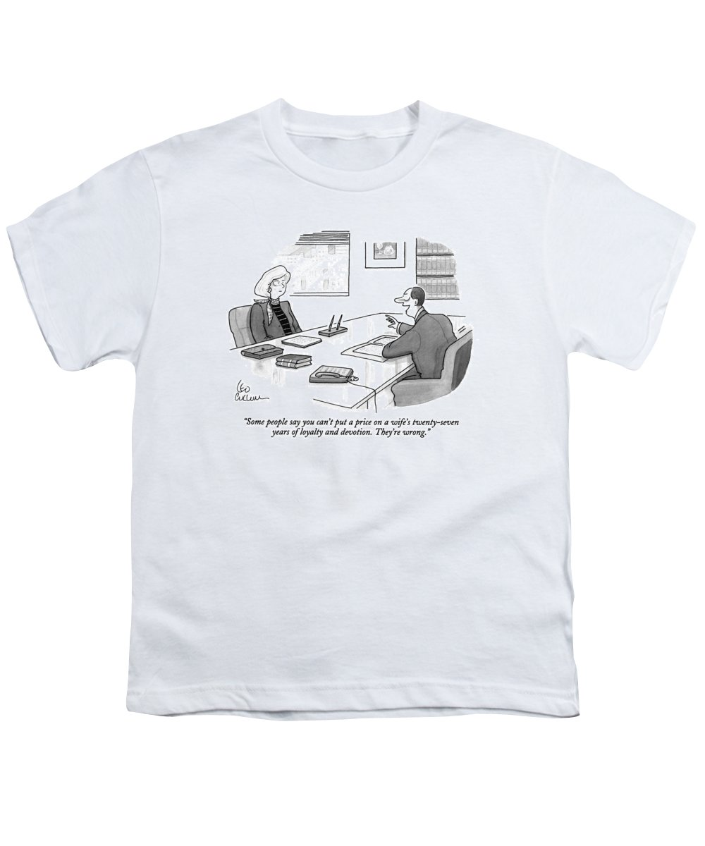 (attorney Says To Woman In His Office) Law Youth T-Shirt featuring the drawing Some People Say You Can't Put A Price On A Wife's by Leo Cullum