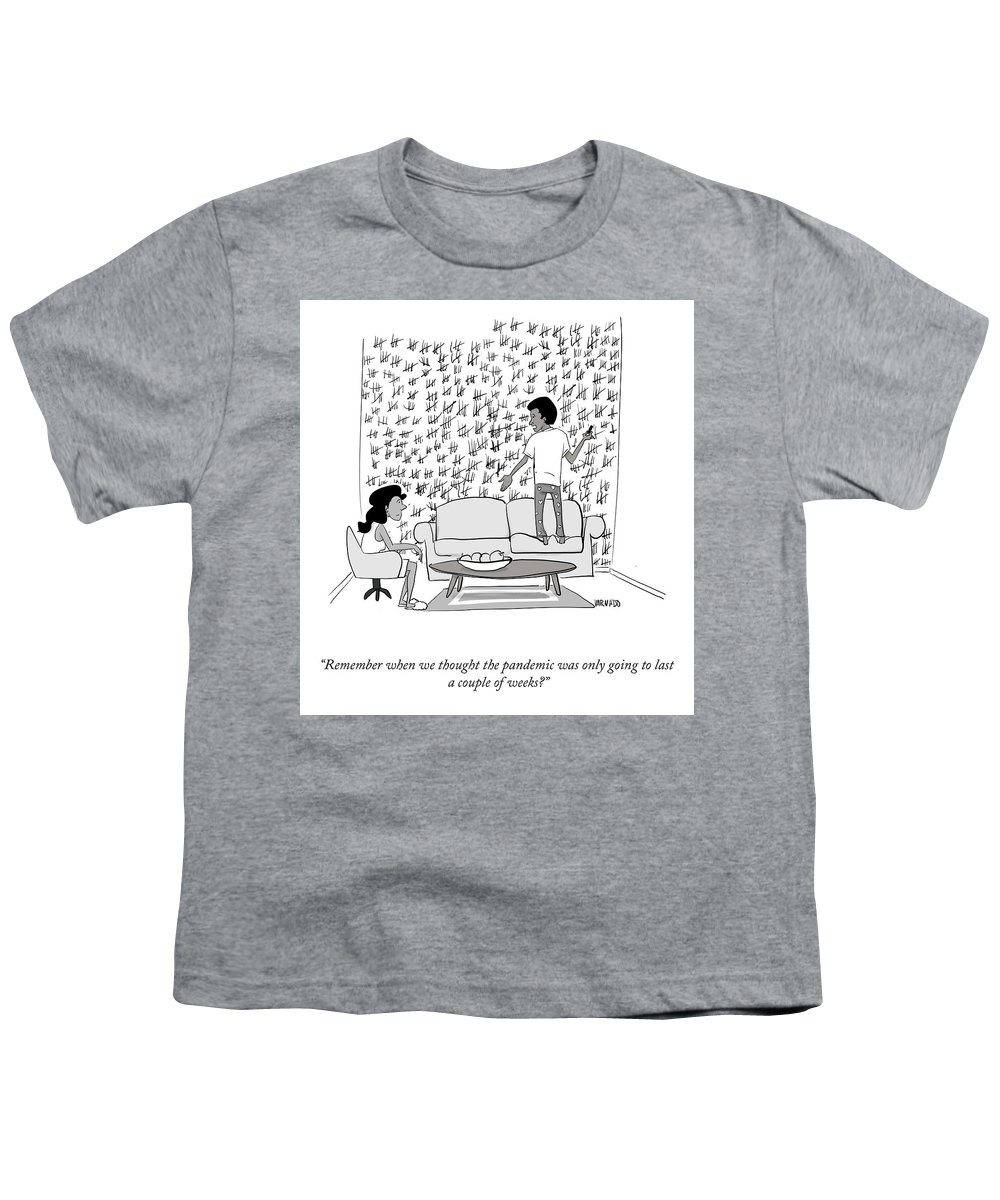 Remember When We Thought The Pandemic Was Only Going To Last A Couple Of Weeks? Youth T-Shirt featuring the drawing A Couple Of Weeks by Victor Varnado