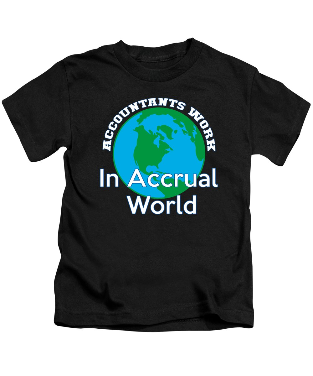 Funny-shirts Kids T-Shirt featuring the digital art Accountants Work In Accrual World Accounting Pun by Henry B