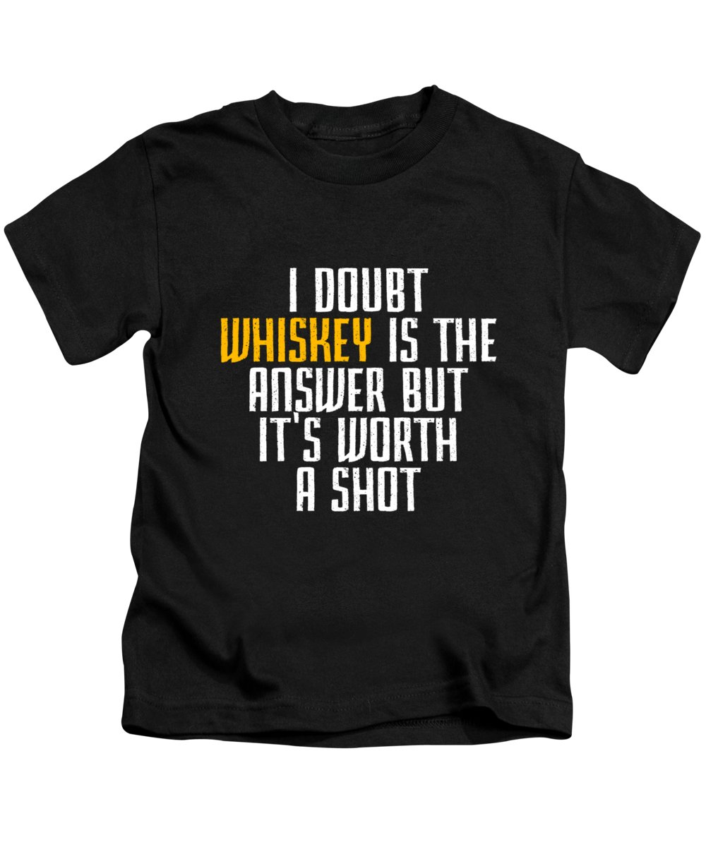 Big-foot Kids T-Shirt featuring the digital art Idoubt Whiskey Is The Answer But Its Worth A Shot Cute Whiskey Drinking Bar Lover by Andrea Robertson