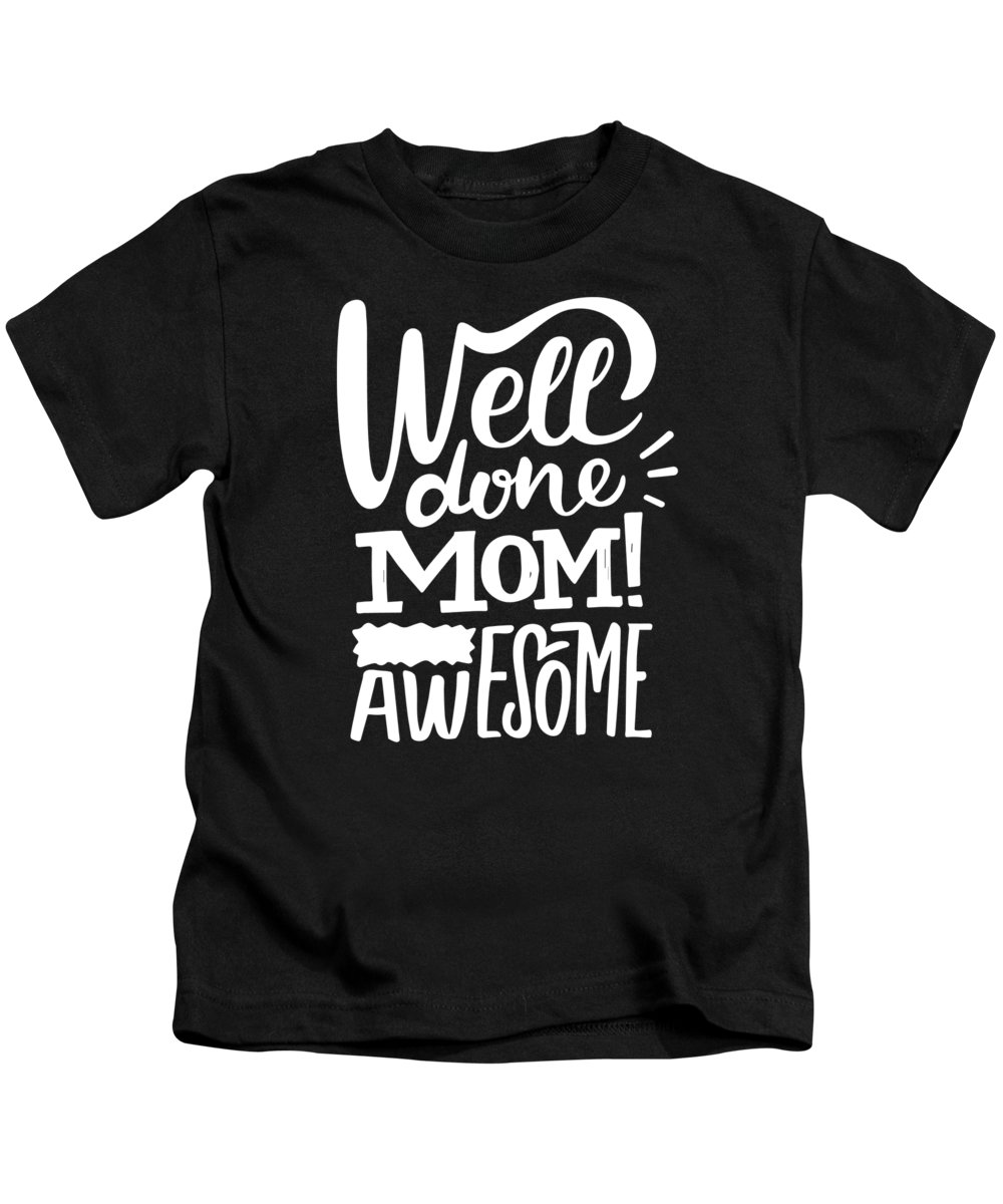 Gift Kids T-Shirt featuring the drawing Well Done Mom I Am Awesome Funny Humor Mothers Day by Cameron Fulton