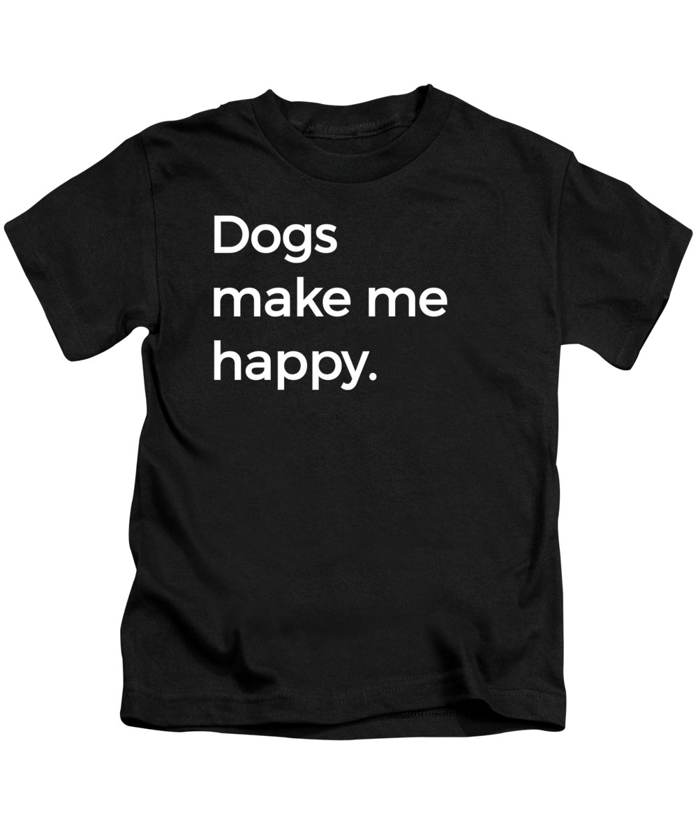 Dogs Kids T-Shirt featuring the digital art Dogs Make Me Happy Dog Lover Text Only by Henry B