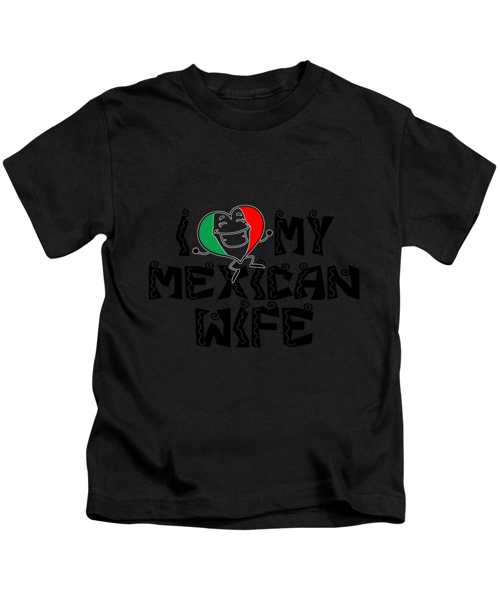 Husband Gifts Kids T-Shirt featuring the digital art I Love My Mexican Wife by Jacob Zelazny