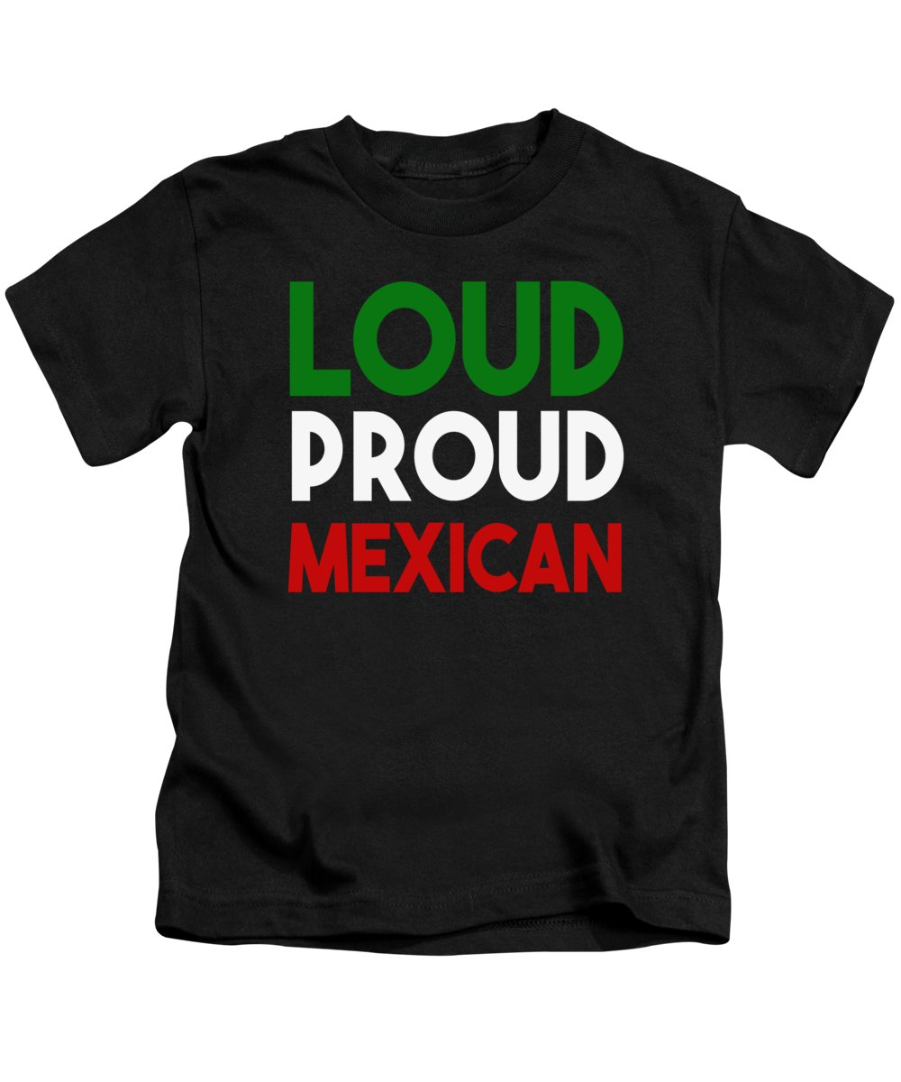 Mexican Gifts For Women Kids T-Shirt featuring the digital art Loud Proud Mexican by Jacob Zelazny