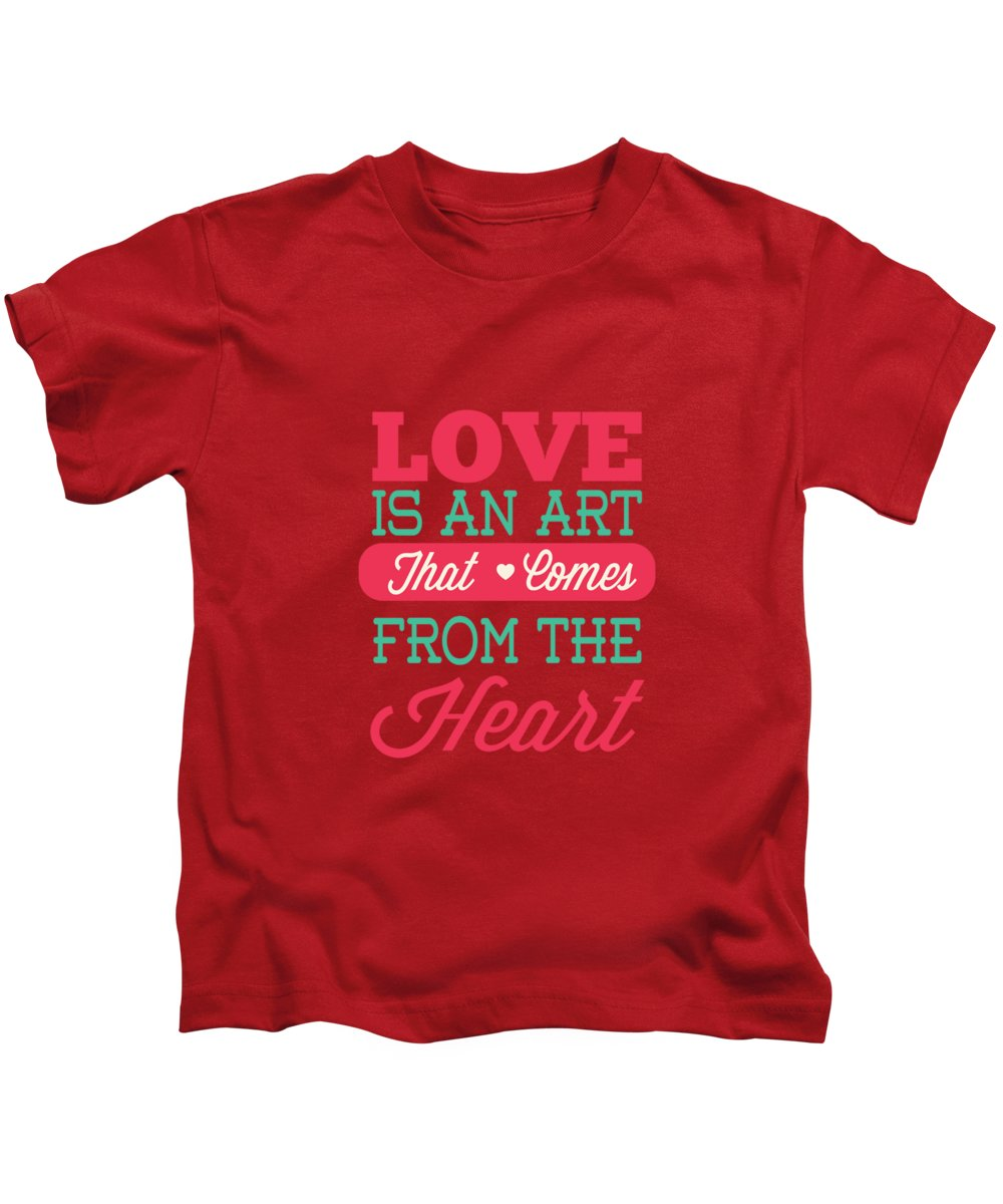 Love Is An Art That Comes From The Heart Valentines Day Special Quotes  Poster Kids T-Shirt