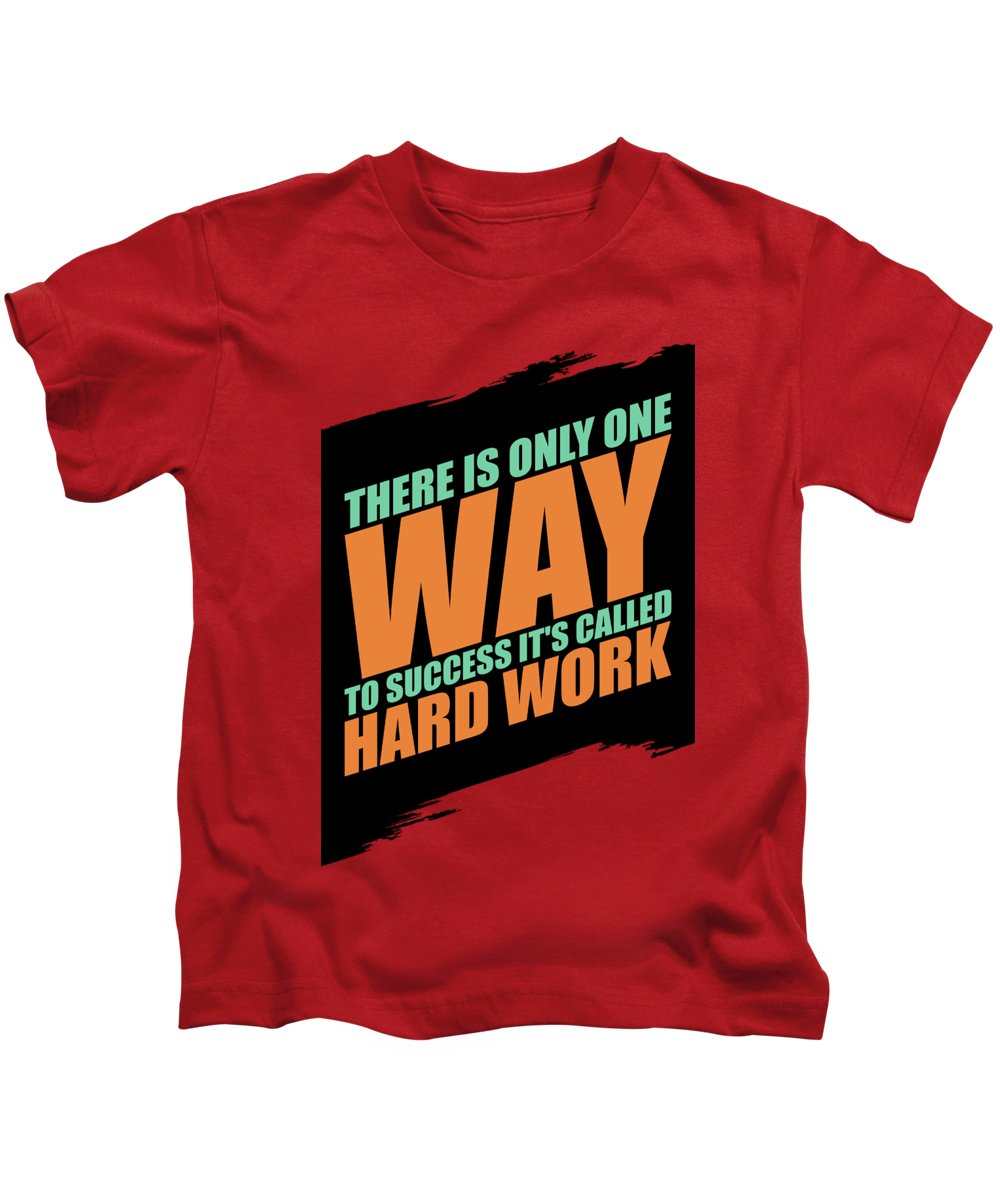 There Is Only One Way To Success Its Called Hard Work Gym Motivational Quotes Kids T Shirt For Sale By Lab No 4