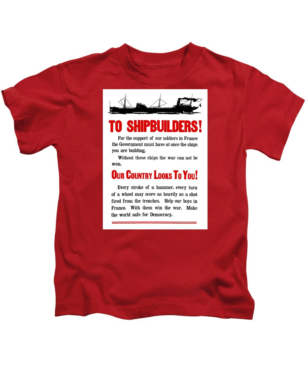 Ships Kids T-Shirt featuring the digital art To Shipbuilders - Our Country Looks To You by War Is Hell Store