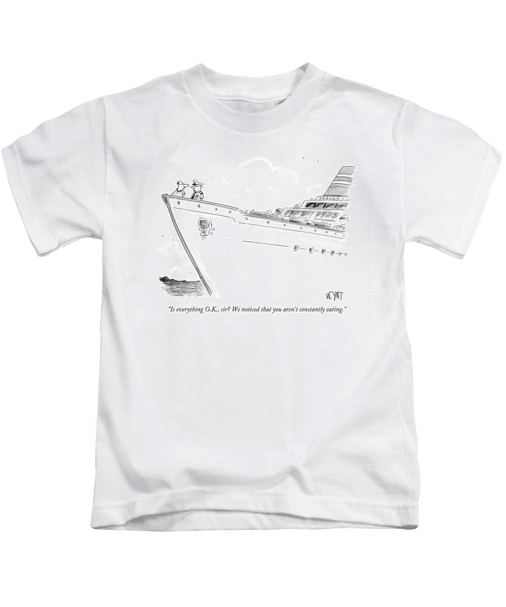 Travel Cuisine Food Problems Vacations Fitness Diet  (cruise Ship Crew Member To Man At Prow Of Cruise Ship.) 122208 Cwe Christopher Weyant Kids T-Shirt featuring the drawing Is Everything O.k by Christopher Weyant