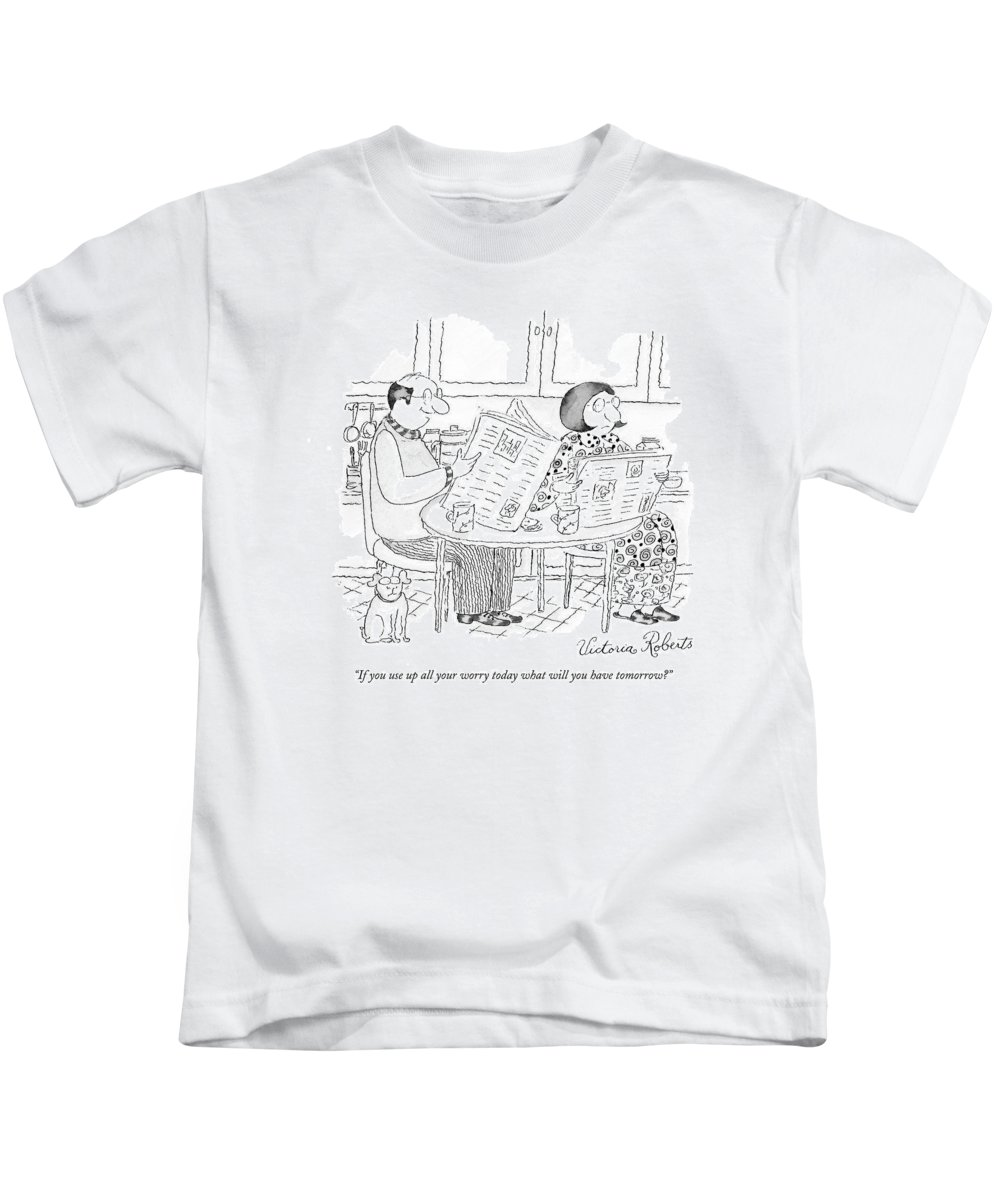 Word Play Problems Relationships  (husband Talking To Wife At Breakfast Table.) 120257 Vro Victoria Roberts Kids T-Shirt featuring the drawing If You Use Up All Your Worry Today by Victoria Roberts