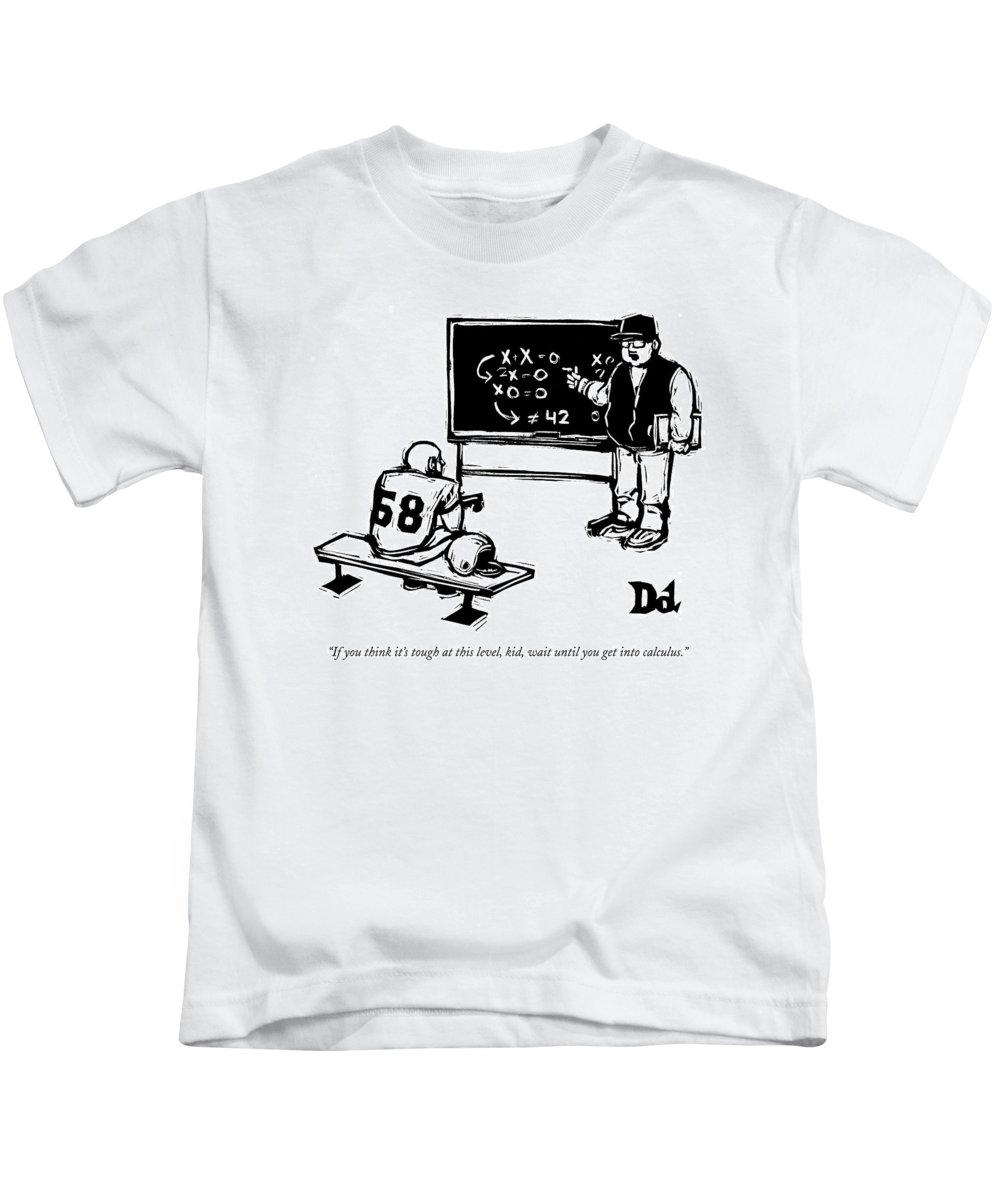 (coach To Football Player.) 121669 Ddr Drew Dernavich Kids T-Shirt featuring the drawing If You Think It's Tough At This Level by Drew Dernavich